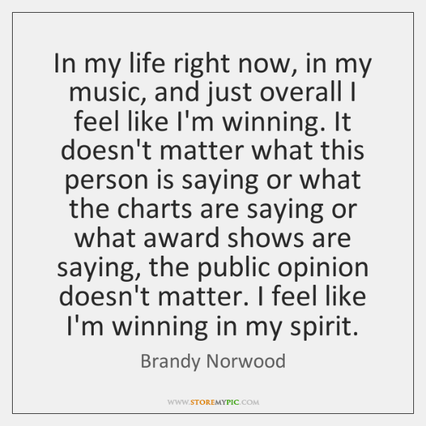 In my life right now, in my music, and just overall I ...