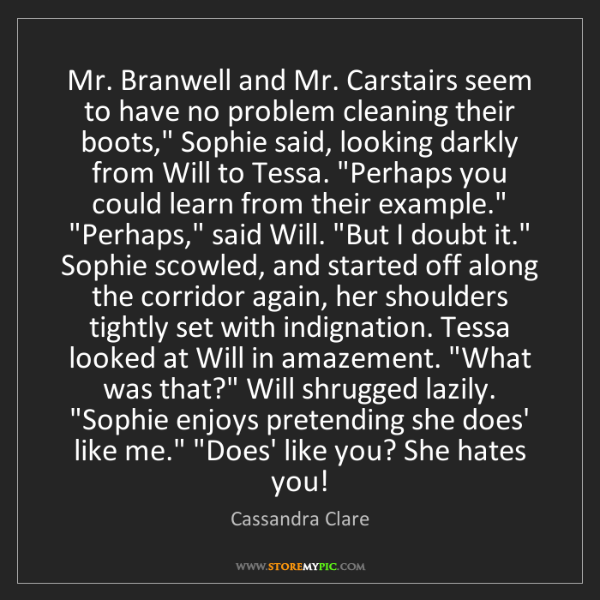 Cassandra Clare: Mr. Branwell and Mr. Carstairs seem to have no problem...