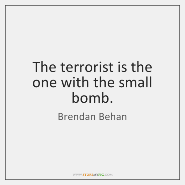 The terrorist is the one with the small bomb.