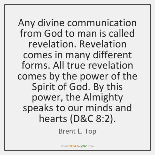 Any divine communication from God to man is called revelation. Revelation comes ...