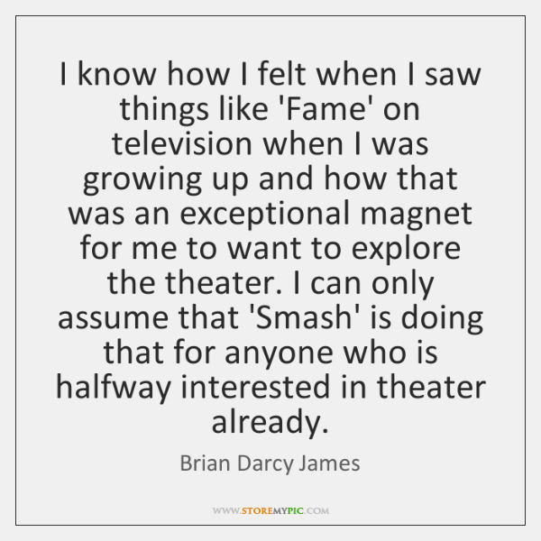 I know how I felt when I saw things like 'Fame' on ...