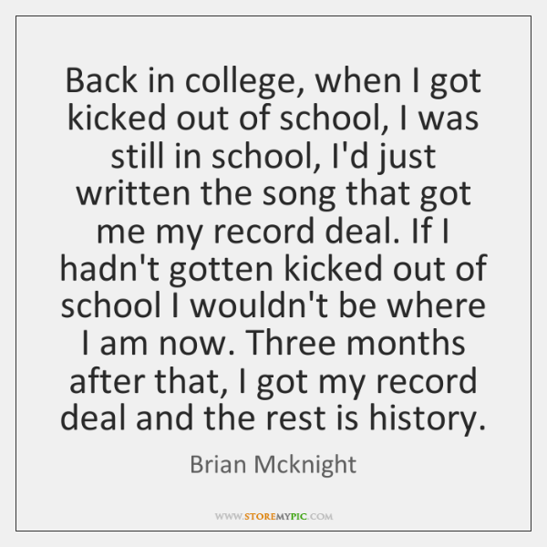 Back in college, when I got kicked out of school, I was ...