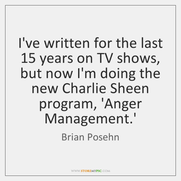 I've written for the last 15 years on TV shows, but now I'm ...