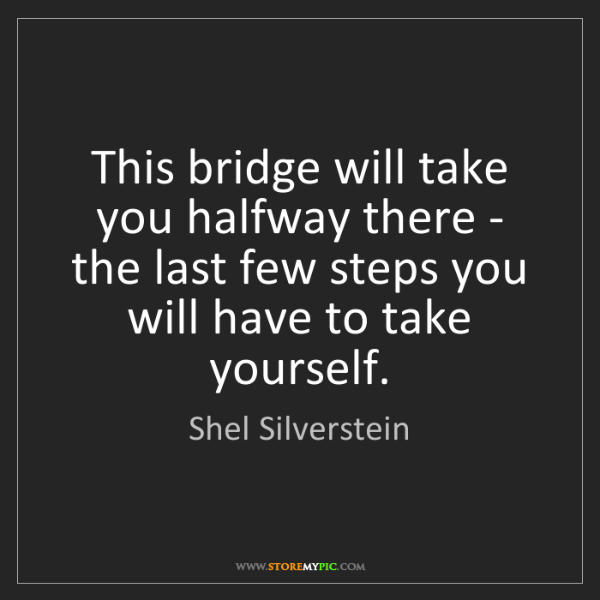 Shel Silverstein: This bridge will take you halfway there - the last few...