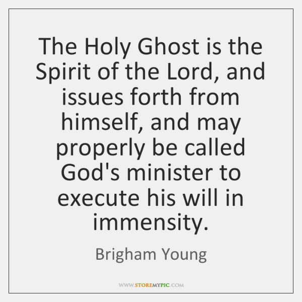 The Holy Ghost is the Spirit of the Lord, and issues forth ...