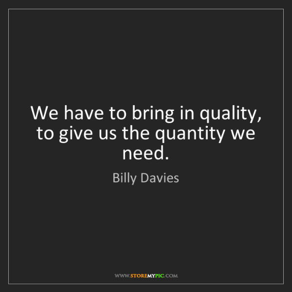 Billy Davies: We have to bring in quality, to give us the quantity...