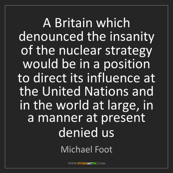 Michael Foot: A Britain which denounced the insanity of the nuclear...