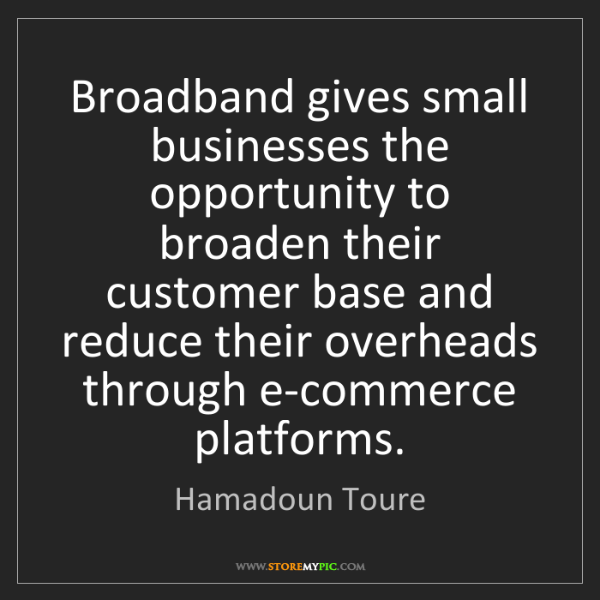 Hamadoun Toure: Broadband gives small businesses the opportunity to broaden...