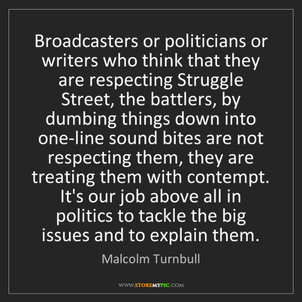 Malcolm Turnbull: Broadcasters or politicians or writers who think that...
