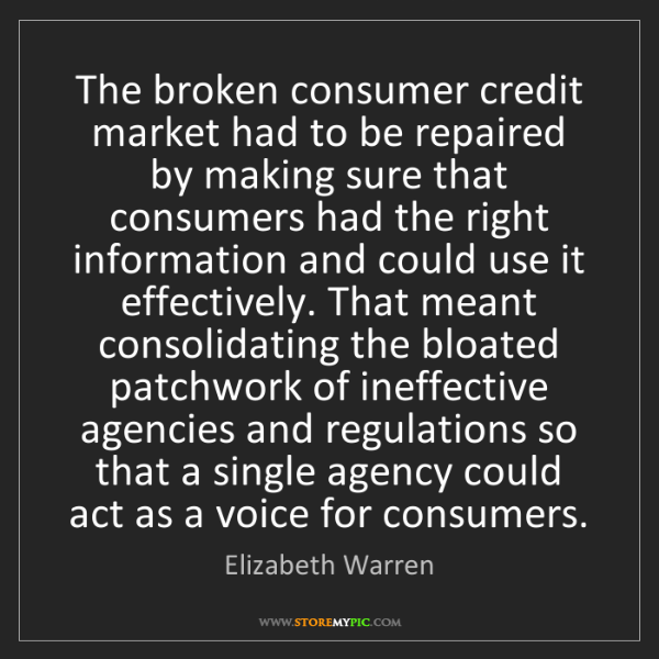Elizabeth Warren: The broken consumer credit market had to be repaired...