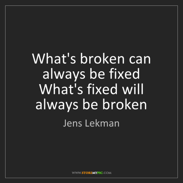 Jens Lekman: What's broken can always be fixed  What's fixed will...