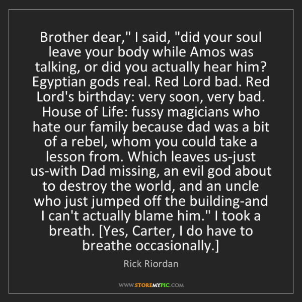 """Rick Riordan: Brother dear,"""" I said, """"did your soul leave your body..."""