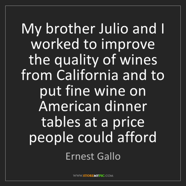 Ernest Gallo: My brother Julio and I worked to improve the quality...