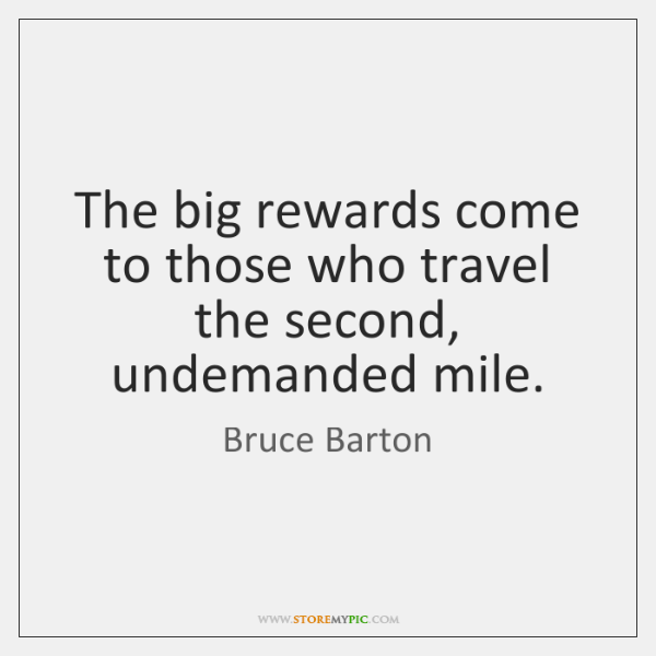 The big rewards come to those who travel   the second, undemanded mile.