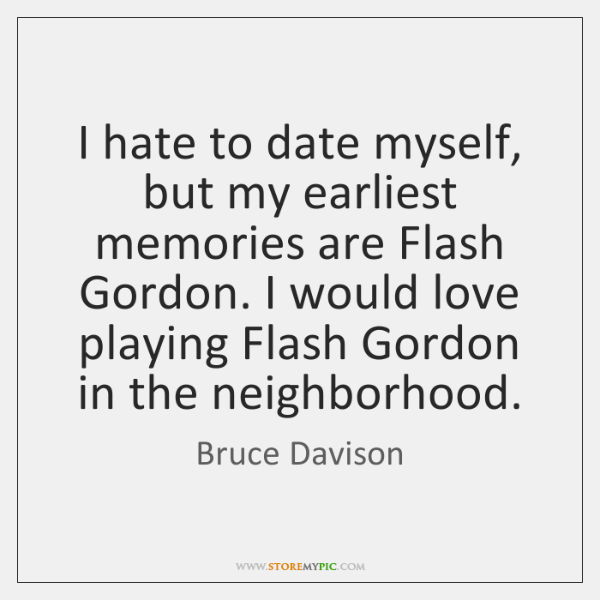 I hate to date myself, but my earliest memories are Flash Gordon. ...