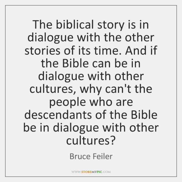The biblical story is in dialogue with the other stories of its ...