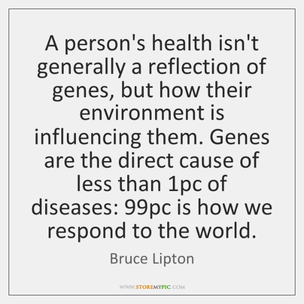 A person's health isn't generally a reflection of genes, but how their ...