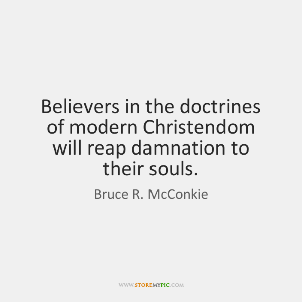 Believers in the doctrines of modern Christendom will reap damnation to their ...