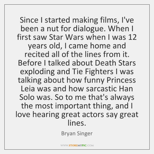 Since I started making films, I've been a nut for dialogue. When ...