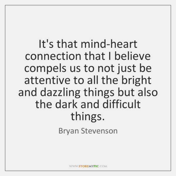 It's that mind-heart connection that I believe compels us to not just ...