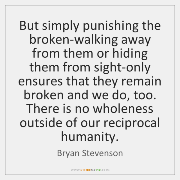 But simply punishing the broken-walking away from them or hiding them from ...