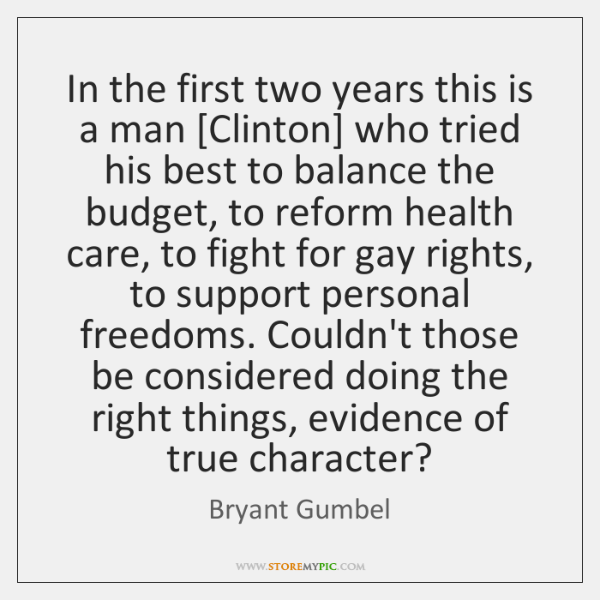 In the first two years this is a man [Clinton] who tried ...