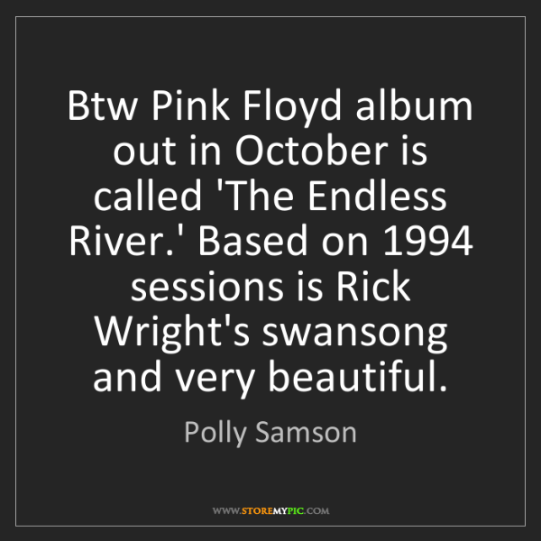 Polly Samson: Btw Pink Floyd album out in October is called 'The Endless...
