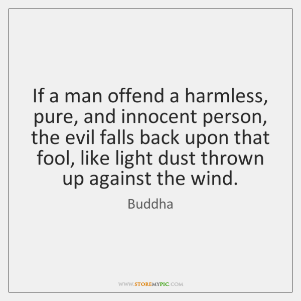 If a man offend a harmless, pure, and innocent person, the evil ...