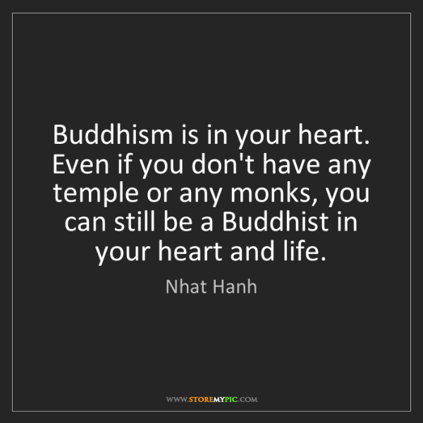 Nhat Hanh: Buddhism is in your heart. Even if you don't have any...