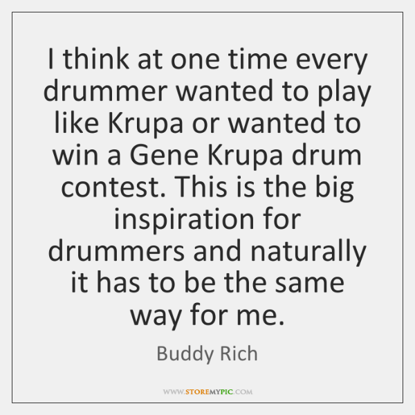 I think at one time every drummer wanted to play like Krupa ...