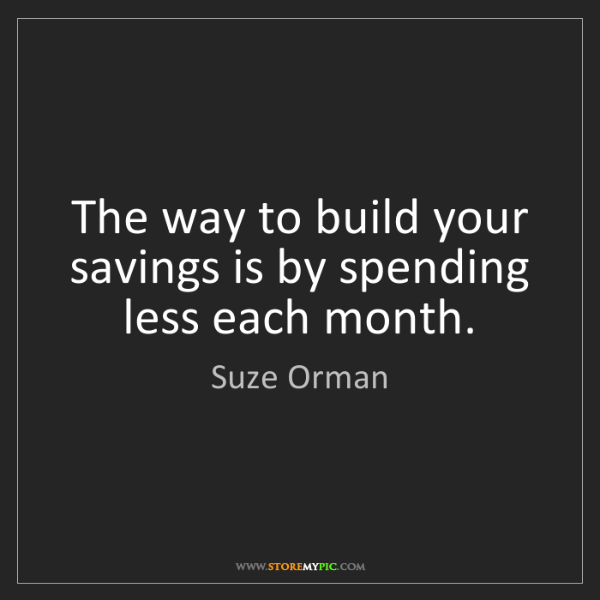 Suze Orman: The way to build your savings is by spending less each...