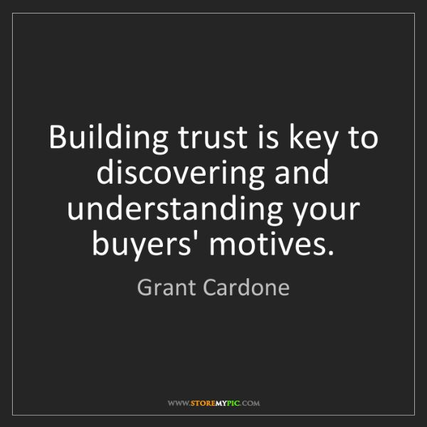 Grant Cardone: Building trust is key to discovering and understanding...