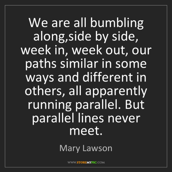 Mary Lawson: We are all bumbling along,side by side, week in, week...