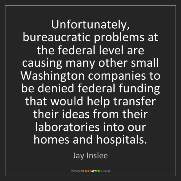 Jay Inslee: Unfortunately, bureaucratic problems at the federal level...