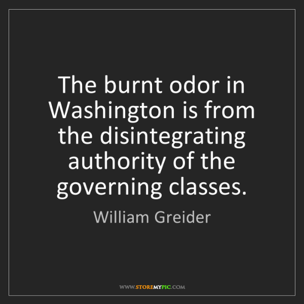 William Greider: The burnt odor in Washington is from the disintegrating...