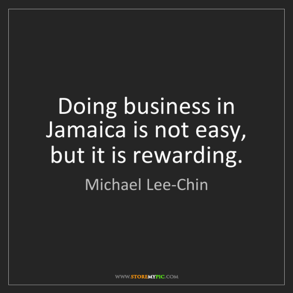Michael Lee-Chin: Doing business in Jamaica is not easy, but it is rewarding.