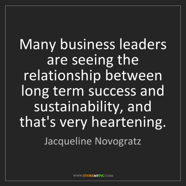 Jacqueline Novogratz: Many business leaders are seeing the relationship between...