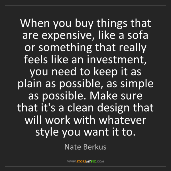 Nate Berkus: When you buy things that are expensive, like a sofa or...