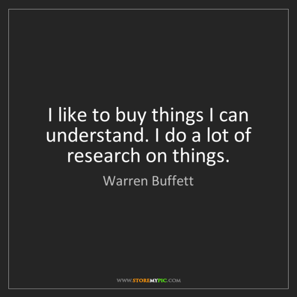 Warren Buffett: I like to buy things I can understand. I do a lot of...