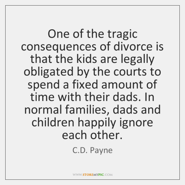 One of the tragic consequences of divorce is that the kids are ...