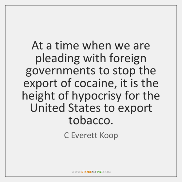 At a time when we are pleading with foreign governments to stop ...