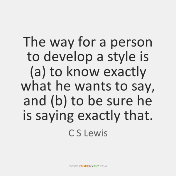 The way for a person to develop a style is (a) to ...