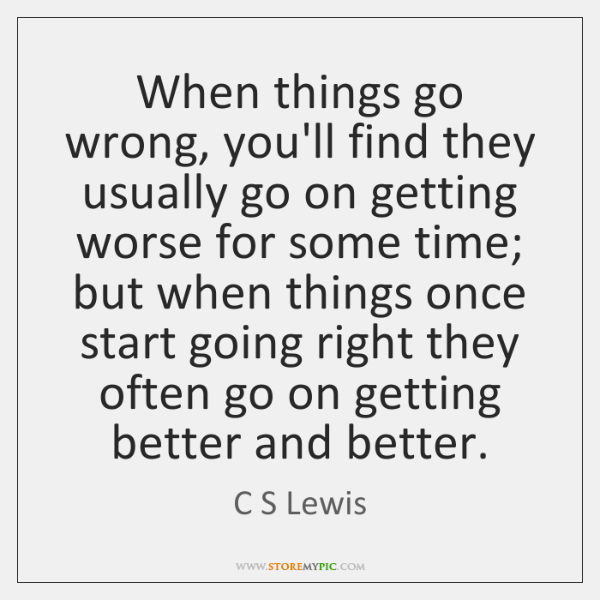 When things go wrong, you'll find they usually go on getting worse ...