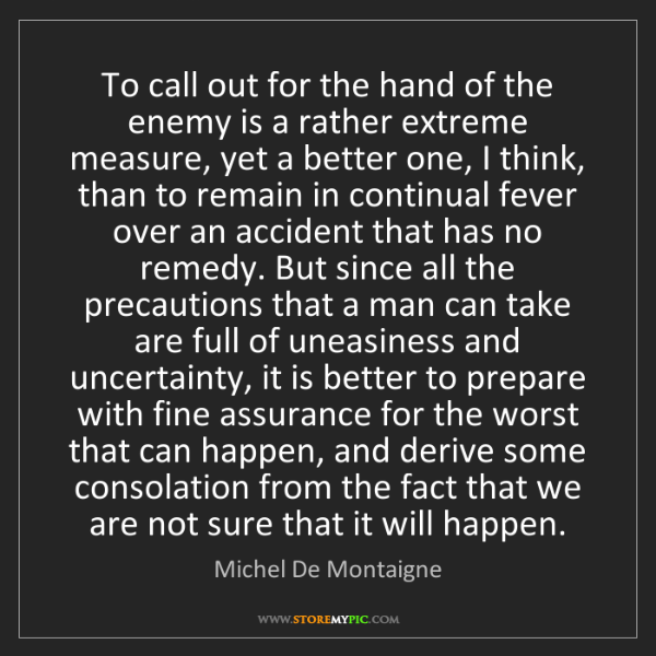 Michel De Montaigne: To call out for the hand of the enemy is a rather extreme...