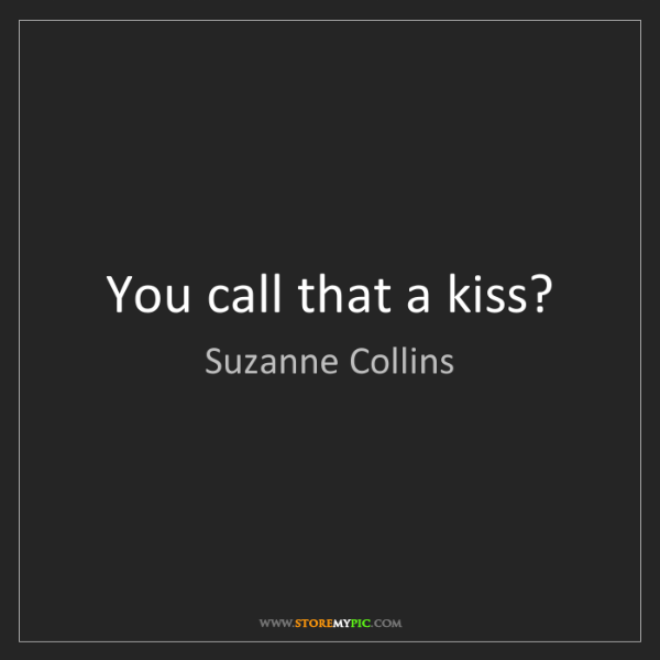 Suzanne Collins: You call that a kiss?