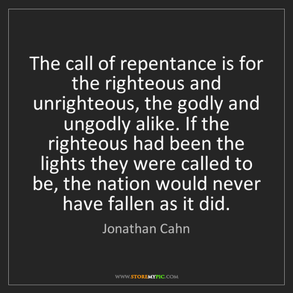 Jonathan Cahn: The call of repentance is for the righteous and unrighteous,...