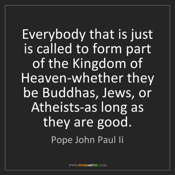 Pope John Paul Ii: Everybody that is just is called to form part of the...