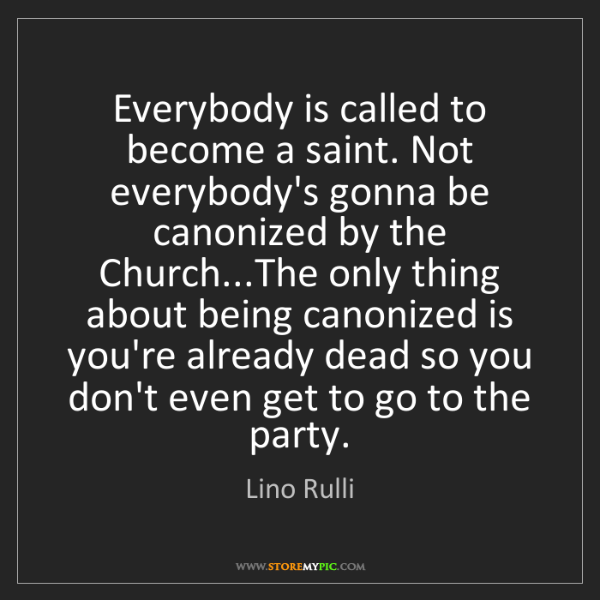 Lino Rulli: Everybody is called to become a saint. Not everybody's...