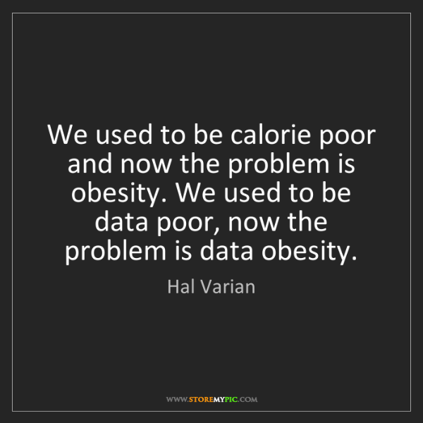 Hal Varian: We used to be calorie poor and now the problem is obesity....