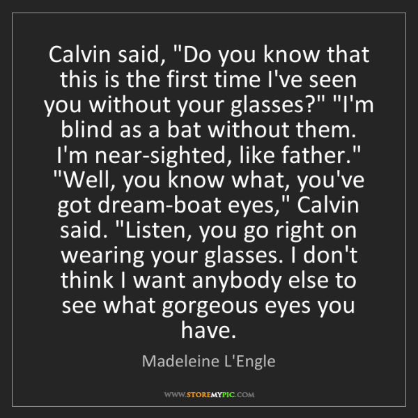 "Madeleine L'Engle: Calvin said, ""Do you know that this is the first time..."